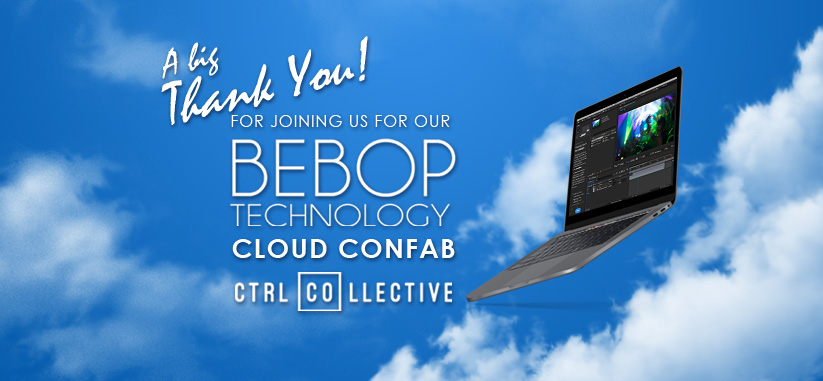 Thank you for joining us for our BeBop Technology Cloud Confab at the CTRL Collective in Playa Vista